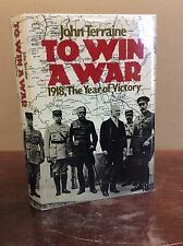 TO WIN A WAR: 1918, The Year of Victory By John Terraine - 1978