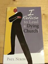 I Refuse to Lead a Dying Church! - Paperback By Paul Nixon - Read Once