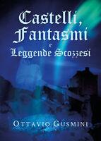 Castelli, Fantasmi e Leggende Scozzesi - Ottavio Gusmini,  Youcanprint - P