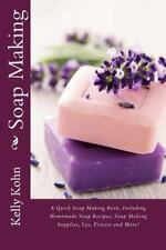 Soap Making : A Quick Soap Making Book, Including Homemade Soap Recipes, Soap...