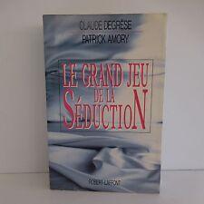 Le grand jeu de la séduction DEGRESE AMORY éditions R LAFFONT 1986