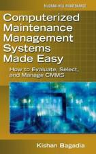 Computerized Maintenance Management Systems Made Easy: How to Evaluate, Select,