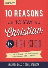 10 Reasons to Stay Christian in High School : A Guide to Staying Sane When...