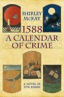1588 : un Calendario de Crimen: una Novela en Five Libros por Mckay , de Shirley