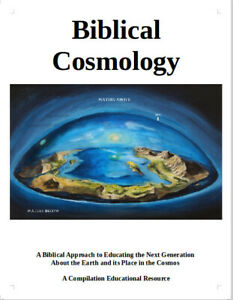 Biblical Cosmology: A Biblical Approach Flat Earth Curriculum