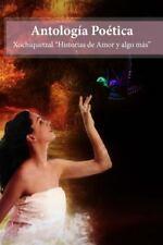 Antologia Poetica : Xochiquetzal Historias de Amor y Algo Mas by Delia...