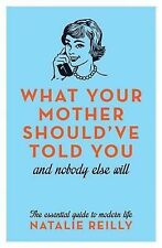 What Your Mother Should've Told You and Nobody Else Will, New, Natalie Reilly Bo
