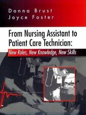 From Nursing Assistant to Patient Care Technician : New Roles, New Knowledge, Ne