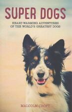 Super Dogs: Heart-warming Adventures of the World's Greatest Superdogs, Croft, M