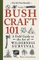 Bushcraft 101: A Field Guide to the Art of Wilderness Survival - 1440579776