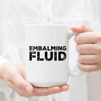 Embalming Fluid Funeral Director Mortician Embalmer Funny Gift Coffee Mug