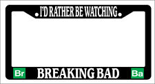Black License Frame I'd Rather Be Watching Breaking Bad