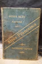 Stéphane Juge. GUIDE BLEU ILLUSTRÉ DES ALPES FRANÇAISES. DAUPHINÉ-SAVOIE. 1894