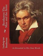 Beethoven the Man and the Artist : As Revealed in His Own Words, Paperback by...