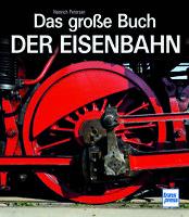 Das große Buch der Eisenbahn von Heinrich Petersen (gebundene Ausgabe)