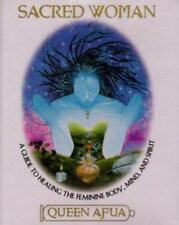 Sacred Woman : A Guide to Healing the Feminine Body, Mind, and Spirit by Queen A