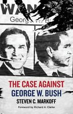 The Case Against George W. Bush by Steven C. Markoff (2020, Hardcover)