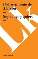 Soy, Tengo y Quiero by Pedro Antonio de Alarcón (2014, Paperback)