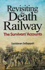 Revisiting the Death Railway: The Survivors' Accounts - Sasidaran Sellappah