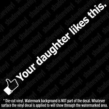 YOUR DAUGHTER LIKES THIS Facebook funny decal sticker JDM Honda VW BMW AUDI