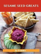 Sesame Seed Greats : Delicious Sesame Seed Recipes, the Top 77 Sesame Seed...
