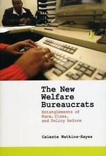 The New Welfare Bureaucrats : Entanglements of Race, Class, and Policy Reform...