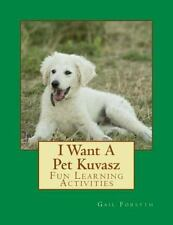 I Want a Pet Kuvasz : Fun Learning Activities by Gail Forsyth (2014, Paperback)