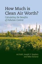How Much Is Clean Air Worth?: Calculating The Benefits Of Pollution Control: ...