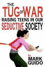 The Tug of War : Raising Teens in Our Seductive Society by Mark Guido (2014,...
