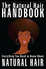 The Natural Hair Handbook : Everything You Need to Know about Natural Hair by...