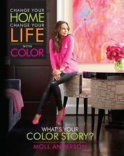 Change Your Home, Change Your Life with Color: What's Your Color Story?, Anderso