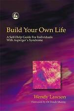 Build Your Own Life : A Self-help Guide for Individuals with Asperger Syndrome