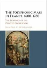 The Polyphonic Mass in France from 1600 to 1780 : The Evidence of the Printed...