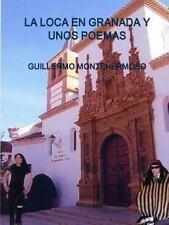 La Loca en Granada y unos Poemas by Guillermo Montehermoso (2011, Paperback)