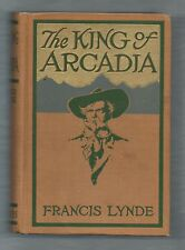 The King of Arcadia, Francis Lynde, Scribners Hardcover 1909, 1st edt.