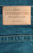 WORK, CONSUMPTION AND CAPITALISM - PETTINGER, LYNNE - NEW PAPERBACK BOOK