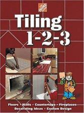 Tiling 1-2-3 : Floors, Walls, Countertops, Fireplaces, Decorating Ideas,...