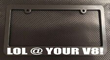 LOL @ Your V8 - License Plate Frame Black - Choose Color! jdm import muscle v6