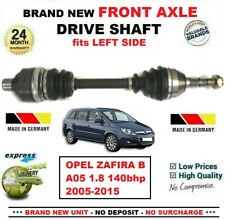 FOR OPEL ZAFIRA B A05 1.8 140bhp 2005-2015 BRAND NEW FRONT AXLE LEFT DRIVESHAFT