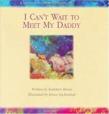 I Cant Wait to Meet My Daddy by Kathleen Blease