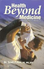 Health Beyond Medicine: A Chiropractic Miracle by Dr. Scott Paton (2009)