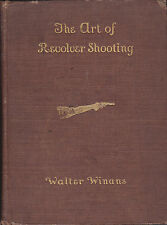 THE ART OF REVOLVER SHOOTING. By Walter Winans, 1901. Scarce First Edition. GUNS