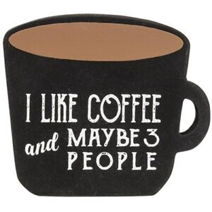 """I Like Coffee & Maybe 3 People"" cup shaped sitter sign 4""H x 4.25""W Kitchen"