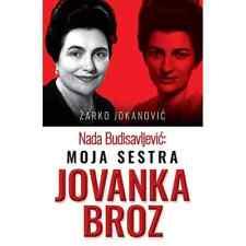NADA BUDISAVLJEVIC: MOJA SESTRA JOVANKA BROZ - ZARKO JOKANOVIC,Serbianshop,Srbi