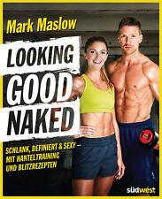 Looking good naked: Schlank, definiert & sexy – mit Hanteltraining und Blit ...
