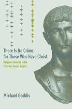There Is No Crime for Those Who Have Christ: Religious Violence in the Christian