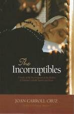 The Incorruptibles: A Study of the Incorruption of the Bodies of Various Catho..
