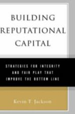 Building Reputational Capital : Strategies for Integrity and Fair Play That...