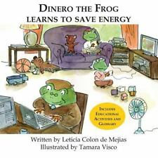 Dinero the Frog Learns to Save Energy by Leticia Colon De Mejias (2013,...