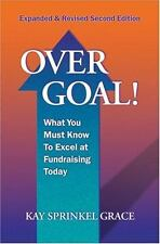 Over Goal! What You Must Know to Excel at Fundraising Today, Expanded & Revised